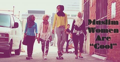 "Somewhere in America, Muslim Women Are ""Cool"""